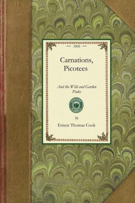 Carnations, Picotees, and the Wild and Garden Pinks  N/A 9781429013802 Front Cover