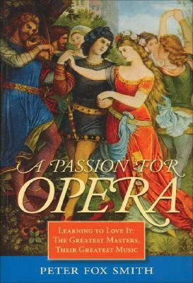Passion for Opera Learning to Love It - The Greatest Masters, Their Greatest Music  2004 edition cover