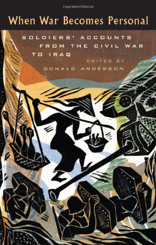 When War Becomes Personal Soldiers' Accounts from the Civil War to Iraq  2008 9781587296802 Front Cover