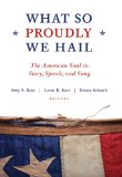 What So Proudly We Hail The American Soul in Story, Speech, and Song N/A edition cover