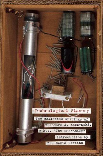 """Technological Slavery The Collected Writings of Theodore J. Kaczynski, A. K. A. """"The Unabomber""""  2010 edition cover"""