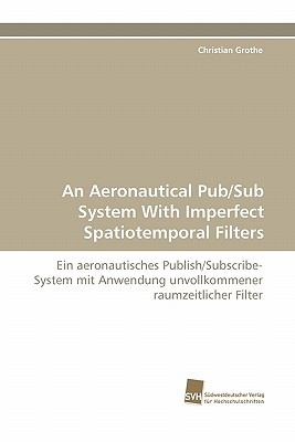 Aeronautical Pub/Sub System with Imperfect Spatiotemporal Filters  N/A 9783838121802 Front Cover