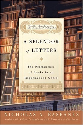 Splendor of Letters The Permanence of Books in an Impermanent World N/A edition cover