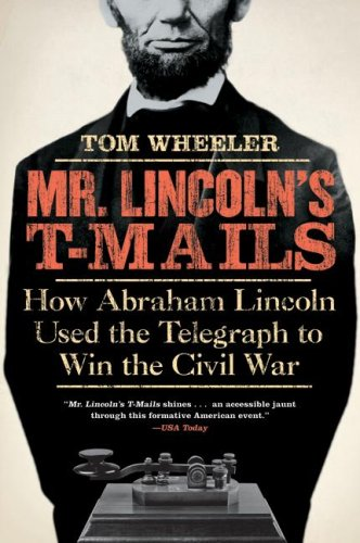 Mr. Lincoln's T-Mails How Abraham Lincoln Used the Telegraph to Win the Civil War N/A edition cover