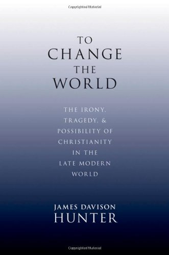 To Change the World The Irony, Tragedy, and Possibility of Christianity in the Late Modern World  2010 edition cover