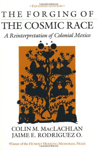 Forging of the Cosmic Race A Reinterpretation of Colonial Mexico N/A 9780520042803 Front Cover