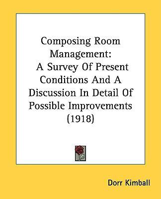 Composing Room Management : A Survey of Present Conditions and A Discussion in Detail of Possible Improvements (1918) N/A 9780548820803 Front Cover