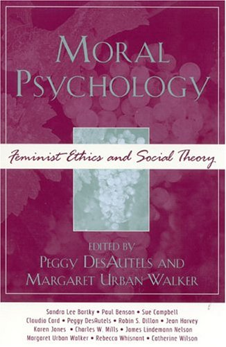 Moral Psychology Feminist Ethics and Social Theory  2004 9780742534803 Front Cover