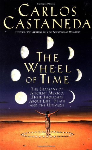 Wheel of Time The Shamans of Mexico, Their Thoughts about Life, Death and the Universe  2001 (Reprint) 9780743412803 Front Cover
