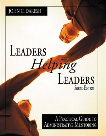 Leaders Helping Leaders A Practical Guide to Administrative Mentoring 2nd 2001 (Revised) 9780761977803 Front Cover