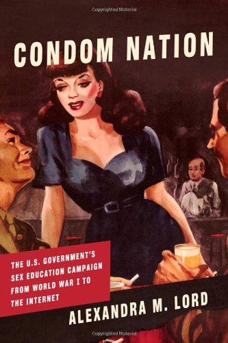 Condom Nation The U. S. Government's Sex Education Campaign from World War I to the Internet  2009 edition cover