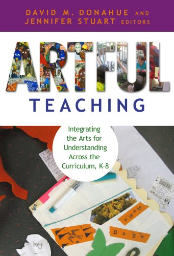 Artful Teaching Integrating the Arts for Understanding Across the Curriculum  2010 edition cover