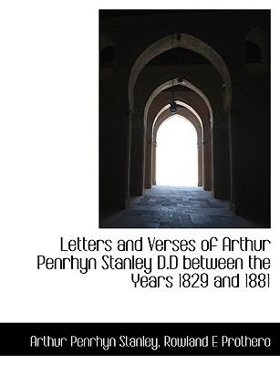 Letters and Verses of Arthur Penrhyn Stanley D D Between the Years 1829 And 1881 N/A 9781115285803 Front Cover