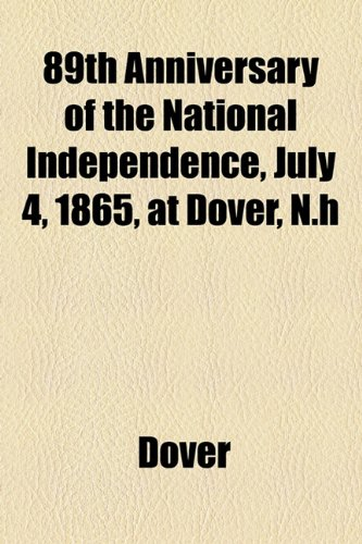 89th Anniversary of the National Independence, July 4, 1865, at Dover, N H  2010 edition cover