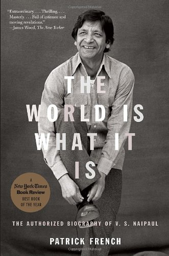 World Is What It Is The Authorized Biography of V. S. Naipaul  2009 9781400079803 Front Cover