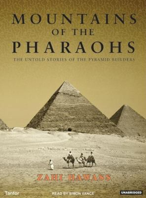 Mountains of the Pharaohs: The Untold Story of the Civilization And the Powerful Royal Dynasty That Built the Pyramids of Egypt  2005 9781400152803 Front Cover