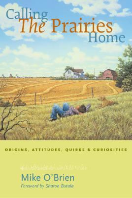 Calling the Prairies Home Origins, Attitudes, Quirks, and Curiosities N/A 9781551926803 Front Cover