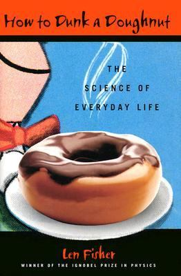 How to Dunk a Doughnut The Science of Everyday Life  2003 9781559706803 Front Cover