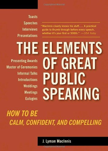 Elements of Great Public Speaking How to Be Calm, Confident, and Compelling  2006 edition cover
