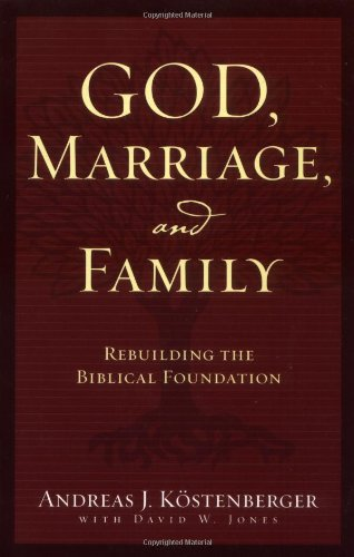 God, Marriage, and Family Rebuilding the Biblical Foundation  2004 9781581345803 Front Cover