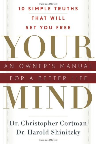 Your Mind An Owner's Manual for a Better Life: 10 Simple Truths That Will Set You Free  2010 edition cover