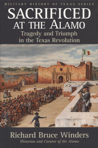 Sacrificed at the Alamo Tragedy and Triumph in the Texas Revolution  2004 edition cover