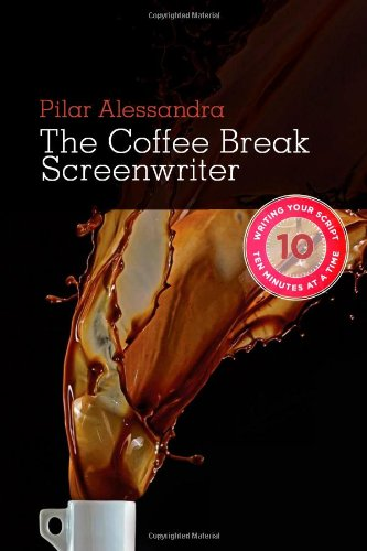 Coffee Break Screenwriter Writing Your Script Ten Minutes at a Time  2010 9781932907803 Front Cover