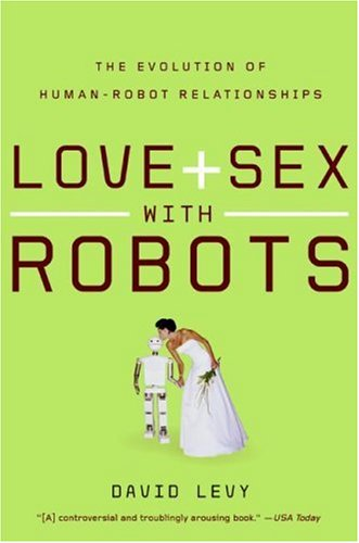 Love and Sex with Robots The Evolution of Human-Robot Relationships  2007 edition cover