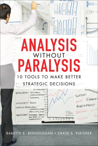 Analysis Without Paralysis 10 Tools to Make Better Strategic Decisions  2008 edition cover
