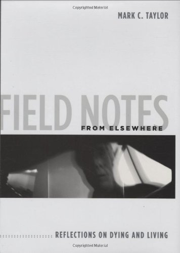Field Notes from Elsewhere Reflections on Dying and Living  2009 9780231147804 Front Cover