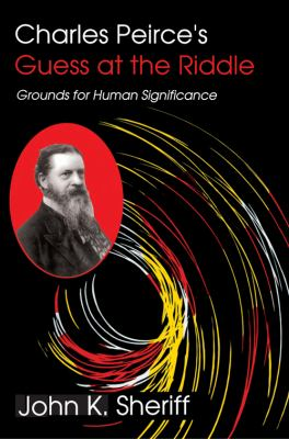 Charles Peirce's Guess at the Riddle Grounds for Human Significance  1994 9780253208804 Front Cover