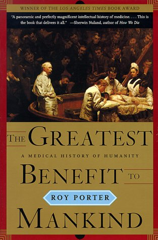 Greatest Benefit to Mankind A Medical History of Humanity from Antiquity to the Present  1997 edition cover
