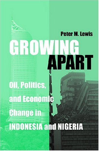 Growing Apart Oil, Politics, and Economic Change in Indonesia and Nigeria  2007 edition cover