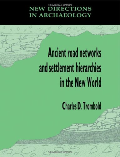 Ancient Road Networks and Settlement Hierarchies in the New World   2011 9780521189804 Front Cover