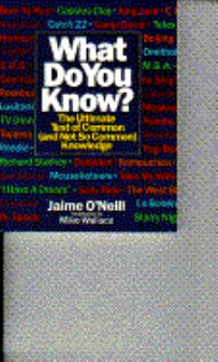 What Do You Know? The Ultimate Test of Common (and Not So Common) Knowledge N/A 9780553348804 Front Cover