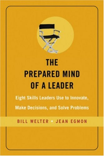 Prepared Mind of a Leader Eight Skills Leaders Use to Innovate, Make Decisions, and Solve Problems  2005 edition cover
