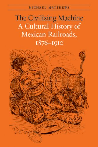 Civilizing Machine A Cultural History of Mexican Railroads, 1876-1910  2014 edition cover