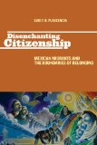 Disenchanting Citizenship Mexican Migrants and the Boundaries of Belonging  2012 edition cover