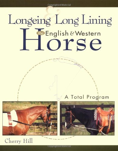 Longeing and Long Lining, the English and Western Horse: a Total Program   1999 9780876050804 Front Cover