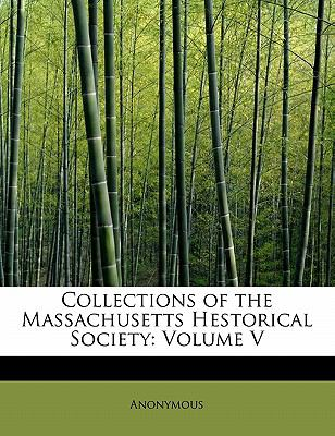 Collections of the Massachusetts Hestorical Society Volume V N/A 9781115655804 Front Cover