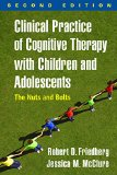 Clinical Practice of Cognitive Therapy with Children and Adolescents The Nuts and Bolts 2nd 2015 (Revised) edition cover