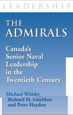 Admirals Canada's Senior Naval Leadership in the Twentieth Century  2006 9781550025804 Front Cover
