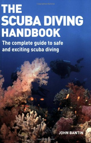 Scuba Diving Handbook The Complete Guide to Safe and Exciting Scuba Diving  2007 9781554072804 Front Cover