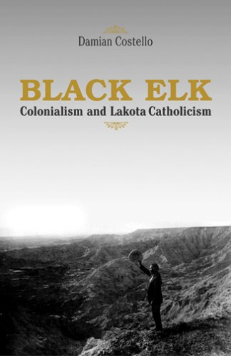 Black Elk Colonialism and Lakota Catholicism  2005 edition cover