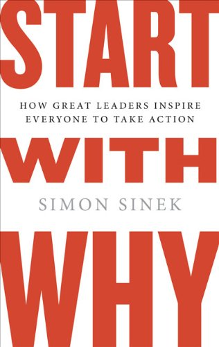 Start with Why How Great Leaders Inspire Everyone to Take Action  2009 edition cover