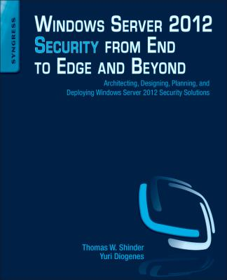 Windows Server 2012 Security from End to Edge and Beyond Architecting, Designing, Planning, and Deploying Windows Server 2012 Security Solutions  2013 edition cover