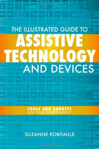 Illustrated Guide to Assistive Technology and Devices Tools and Gadgets for Living Independently  2009 edition cover