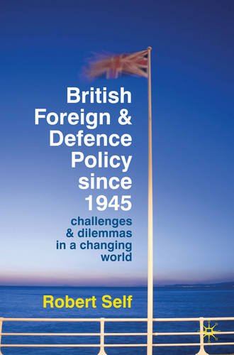 British Foreign and Defence Policy since 1945 Challenges and Dilemmas in a Changing World  2010 9780230220805 Front Cover
