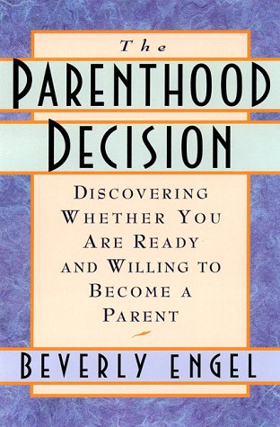 Parenthood Decision Discovering Whether You Are Ready and Willing to Become a Parent N/A 9780385489805 Front Cover