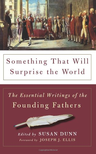 Something That Will Surprise the World The Essential Writings of the Founding Fathers N/A 9780465017805 Front Cover